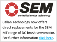 Callan Technology now offers direct replacements for the SEM MT range of DC brush servomotor. For further information click here.